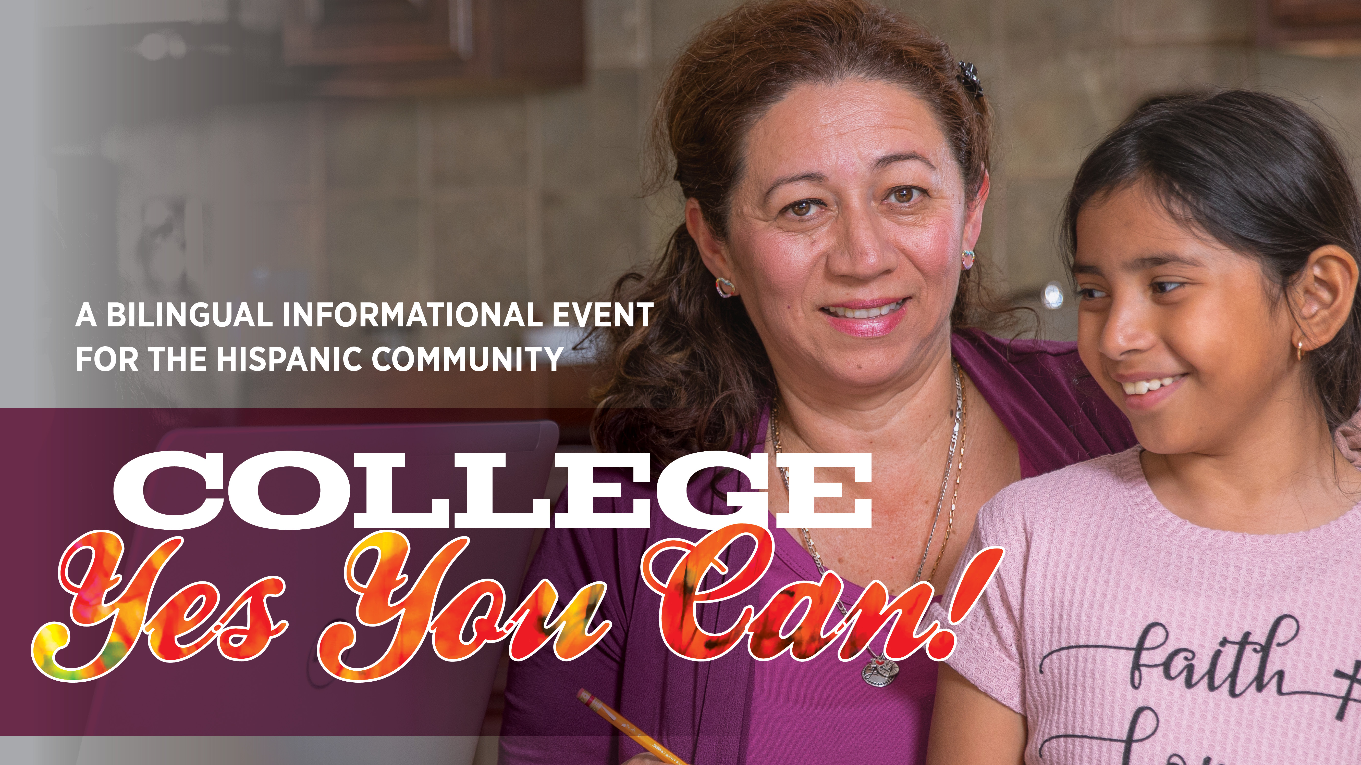 College - Yes You Can! | A BILINGUAL INFORMATIONAL EVENT FOR THE HISPANIC COMMUNITY Thursday, October 3 | 6-8 p.m.