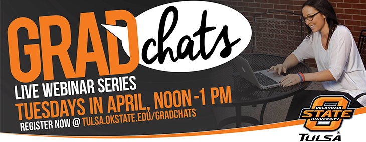 Grad Chats Live Webinar Series - Thursdays in April - Noon-1 p.m. - Register at tulsa.okstate.edu/gradchats