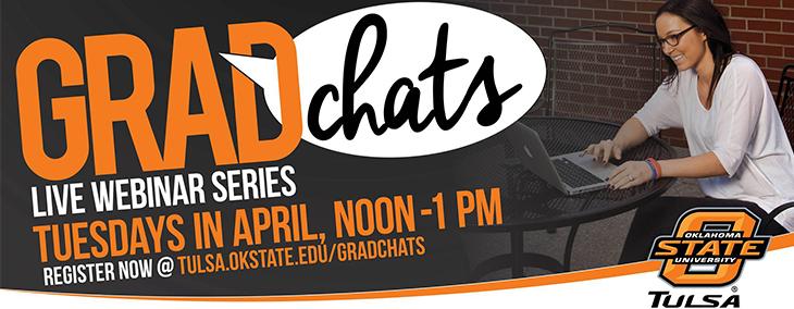 Grad Chats Live Webinar Series - Thursdays in April - Noon-1 p.m. - Register at tulsa.okstate.edu/gradchats